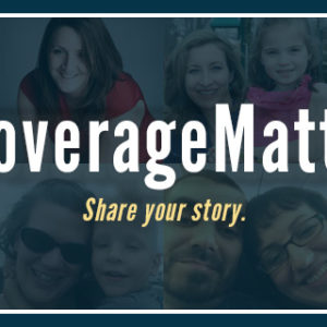 Share Your Story Why #CoverageMatters